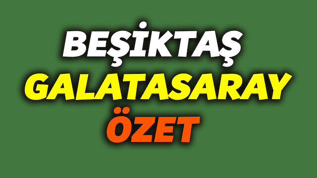 Beşiktaş Galatasaray özet.