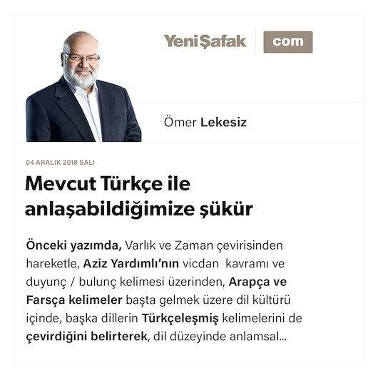 Mevcut Türkçe ile anlaşabildiğimize şükür