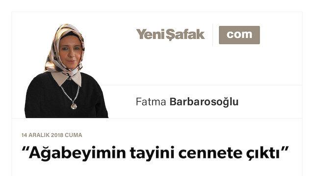 """Ağabeyimin tayini cennete çıktı"""