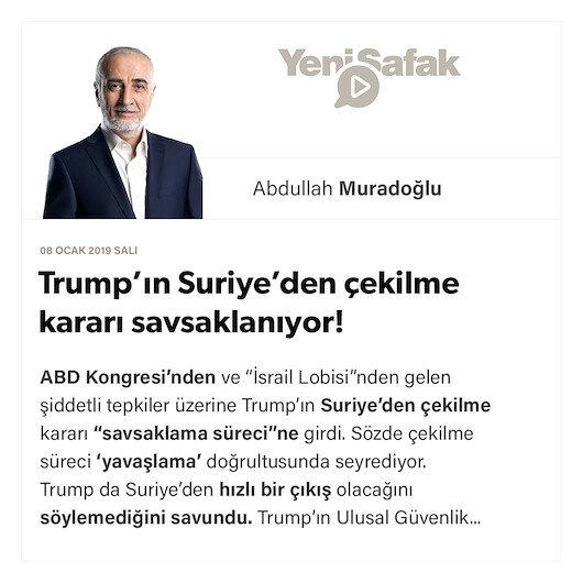 Trump'ın Suriye'den çekilme kararı savsaklanıyor!