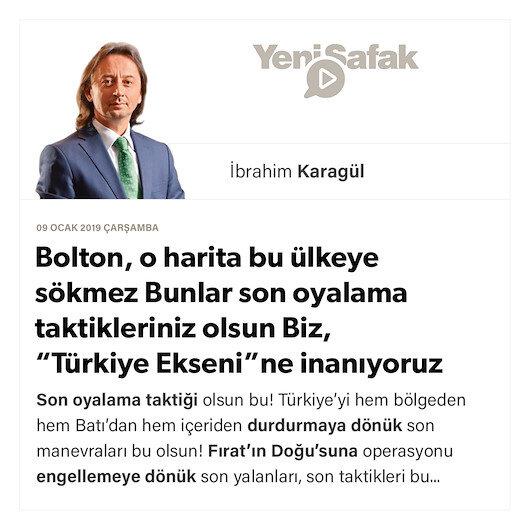 """* Bolton, o harita bu ülkeye sökmez * Bunlar son oyalama taktikleriniz olsun * Biz, """"Türkiye Ekseni""""ne inanıyoruz * Fırat'ın Doğu'suna müdahale şarttır"""