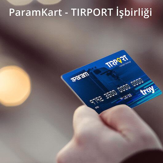 ParamKart ve TIRPORT'dan dev işbirliği