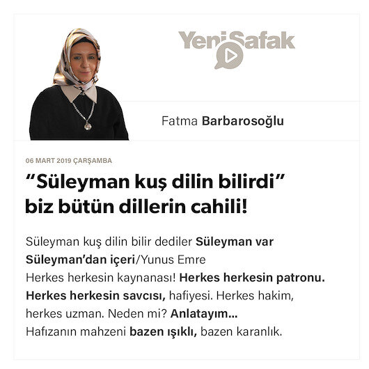 """Süleyman kuş dilin bilirdi"" biz bütün dillerin cahili!"