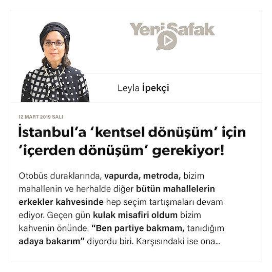 İstanbul'a 'kentsel dönüşüm' için 'içerden dönüşüm' gerekiyor! 