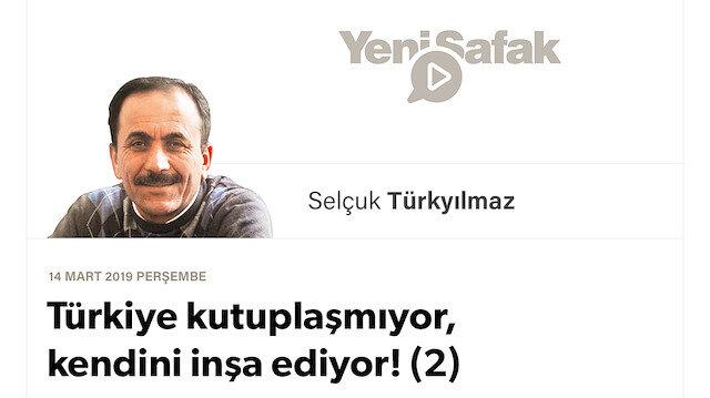 Türkiye kutuplaşmıyor, kendini inşa ediyor! (2)