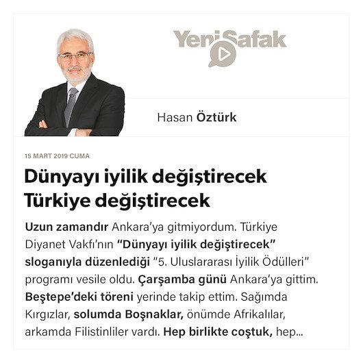 Dünyayı iyilik değiştirecek Türkiye değiştirecek