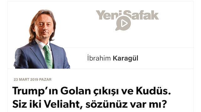 """* Trump'ın Golan çıkışı ve Kudüs. Siz iki Veliaht, sözünüz var mı? * Yüzlerce yıllık hesap görülecek, İstanbul bile masaya konulacak.. * Ama hesaplaşma nedir, """"Beka"""" nedir biz biliriz.."""