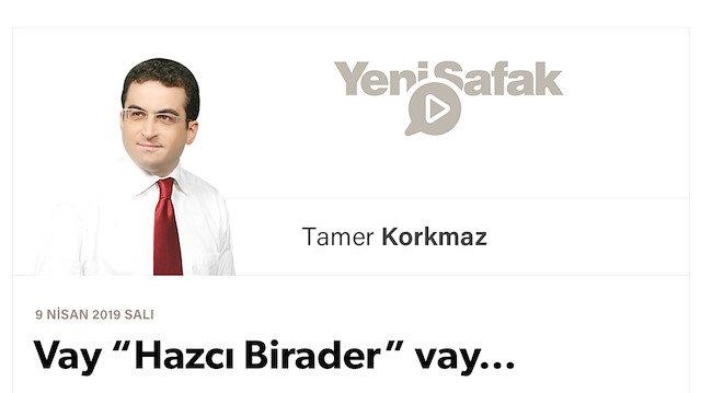 """Vay """"Hazcı Birader"""" vay…"""
