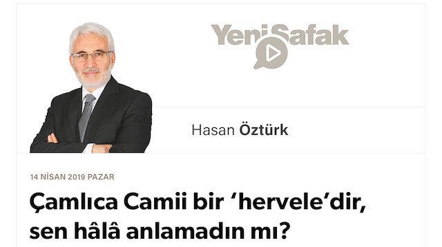 Çamlıca Camii bir 'hervele'dir, sen hâlâ anlamadın mı?