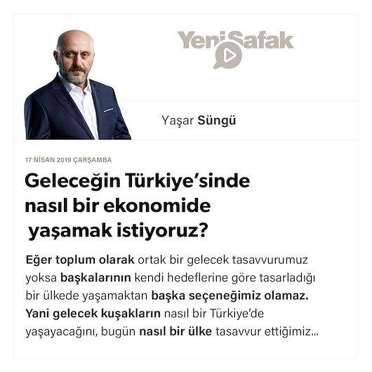 Geleceğin Türkiye'sinde nasıl bir ekonomide yaşamak istiyoruz?