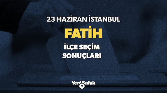 23 Haziran Fatih seçim sonuçları
