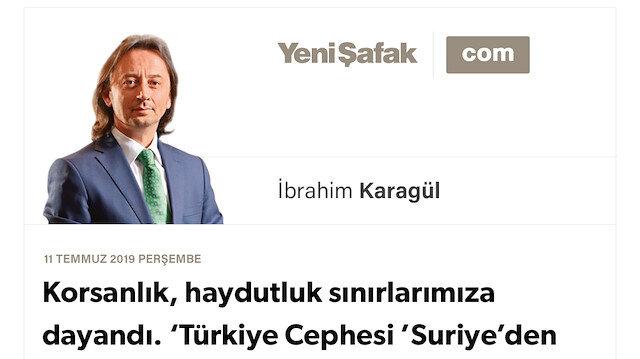 * Korsanlık, haydutluk sınırlarımıza dayandı. * 'Türkiye Cephesi' Suriye'den Akdeniz'e uzandı. * D. Akdeniz'e uluslararası güç mü yerleşecek? * Öyleyse cevap Fırat'ın Doğu'sunda verilecektir. * İçeriden vuranlar! Sizler utançla anılacaksınız!