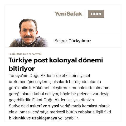 Türkiye post kolonyal dönemi bitiriyor