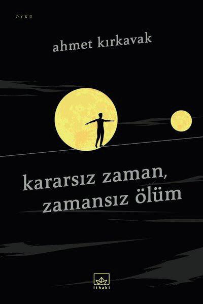 Kararsız Zaman, Zamansız Ölüm Ahmet Kırkavak - İthakı Yayınları