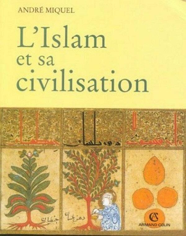 """Andre Miquel'in """"İslam ve Medeniyeti"""" ismiyle Türkçe'ye tercüme edilen Fransızca eserinin kapağı"""