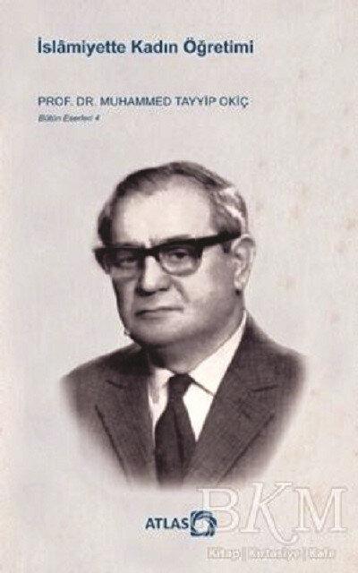 İslamiyette Kadın Öğretimi Prof.Dr. Muhammed Tayyip Okiç Atlas Yayınevi 2021 68 sayfa
